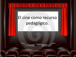 El cine como recurso pedagógico.