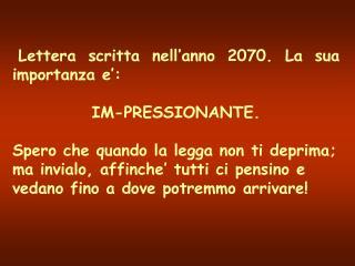 Lettera scritta nell'anno 2070. La sua importanza e': IM-PRESSIONANTE.