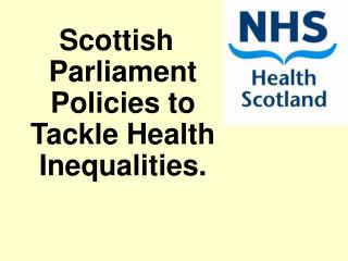 Scottish Parliament Policies to Tackle Health Inequalities.