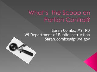 What�s  the Scoop on Portion Control?