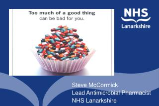 Steve McCormick Lead Antimicrobial Pharmacist  NHS Lanarkshire