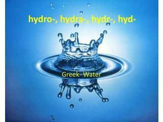 hydro-, hydra-,  hydr -,  hyd -