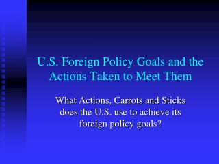 U.S. Foreign Policy Goals and the Actions Taken to Meet Them