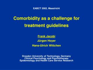 EABCT 2002, Maastricht  Comorbidity as a challenge for  treatment guidelines Frank Jacobi