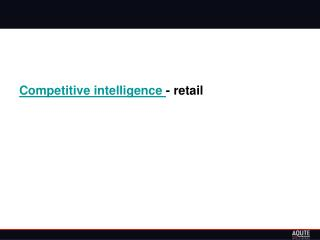 Competitive intelligence - retail