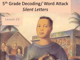 5 th  Grade Decoding/ Word Attack Silent Letters