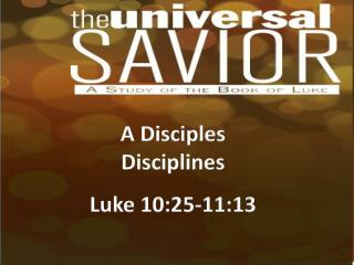 A Disciples Disciplines Luke 10:25-11:13