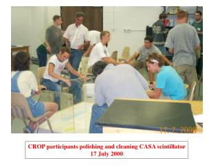 CROP participants polishing and cleaning CASA scintillator 17 July 2000