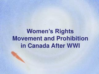 Women's Rights Movement and Prohibition in Canada After WWI
