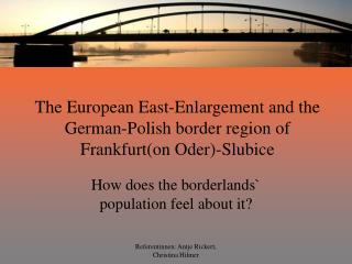 The  European East-Enlargement and the German-Polish border region of Frankfurt(on Oder)-Slubice