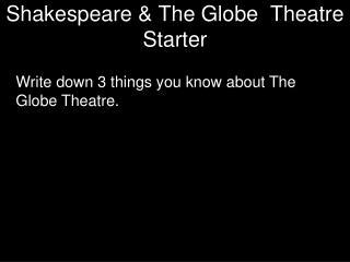 Shakespeare & The Globe  Theatre Starter
