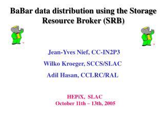 Jean-Yves Nief, CC-IN2P3  Wilko Kroeger, SCCS/SLAC Adil Hasan, CCLRC/RAL