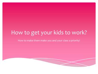 How to get your kids to work?