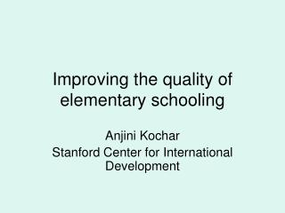 Improving the quality of elementary schooling