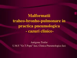 Malformatii  traheo-bronho-pulmonare in practica pneumologica  - cazuri clinice -