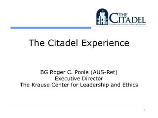 The Citadel Experience BG Roger C. Poole (AUS-Ret) Executive Director