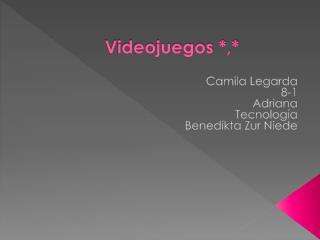 Videojuegos *,*