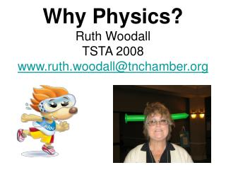 Why Physics? Ruth Woodall TSTA 2008  ruth.woodall@tnchamber