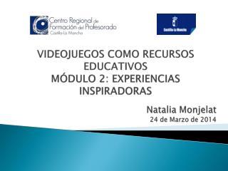 VIDEOJUEGOS COMO RECURSOS EDUCATIVOS MÓDULO 2: EXPERIENCIAS INSPIRADORAS