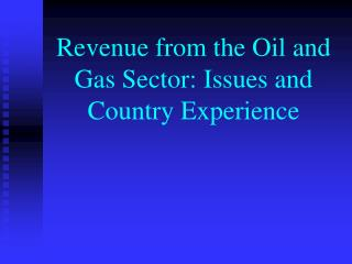 Revenue from the Oil and Gas Sector: Issues and Country Experience