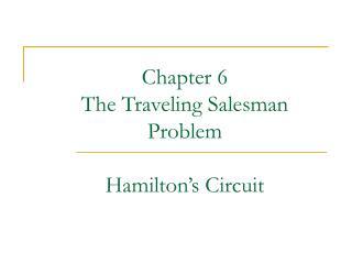 Chapter 6 The Traveling Salesman Problem Hamilton's Circuit