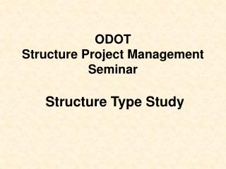 ODOT  Structure Project Management Seminar  Structure Type Study