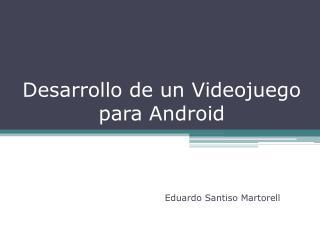 Desarrollo de un Videojuego para Android