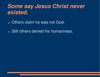 Some say Jesus Christ never existed.