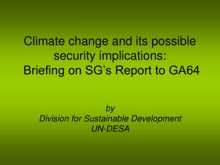 Climate change and its possible security implications:  Briefing on SG's Report to GA64