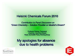 Professor Rodney Townsend Chairman, SusChem Board Head, EuCheMS Policy Working Group