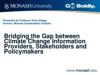 Presented by Professor Dave Griggs Director, Monash Sustainability Institute