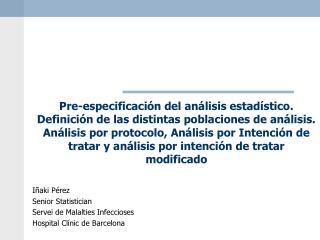 Iñaki Pérez Senior Statistician Servei de Malalties Infeccioses Hospital Clínic de Barcelona