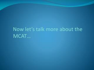 Now let's talk more about the MCAT…