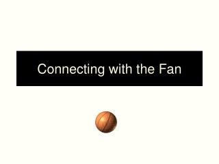 Connecting with the Fan