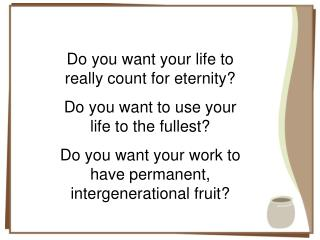 Do you want your life to really count for eternity? Do you want to use your life to the fullest?
