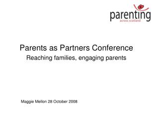Parents as Partners Conference Reaching families, engaging parents