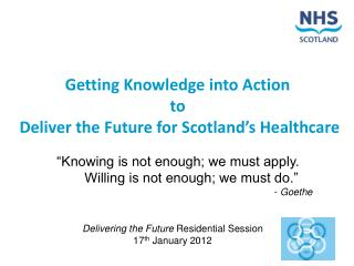 Getting Knowledge into Action  to  Deliver the Future for Scotland's Healthcare