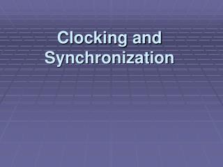 Clocking and Synchronization