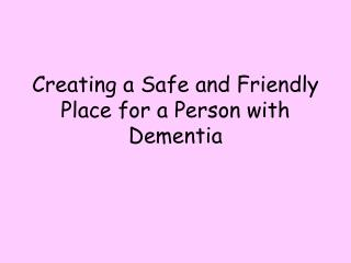 Creating a Safe and Friendly Place for a Person with Dementia