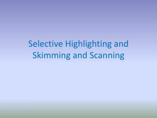 Selective Highlighting and Skimming and Scanning