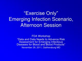 """Exercise Only""  Emerging Infection Scenario, Afternoon Session"