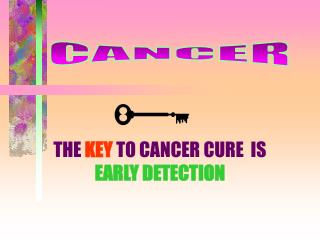 THE  KEY  TO CANCER CURE  IS  EARLY DETECTION