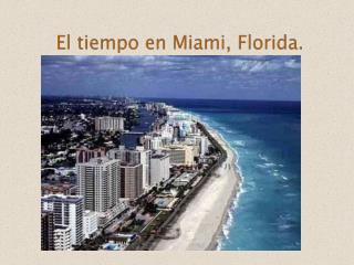 El  tiempo en Miami, Florida.