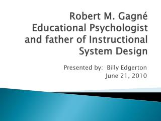 Robert M.  Gagné Educational Psychologist and father of Instructional System Design