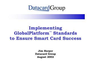 Implementing  GlobalPlatform ™  Standards  to Ensure Smart Card Success