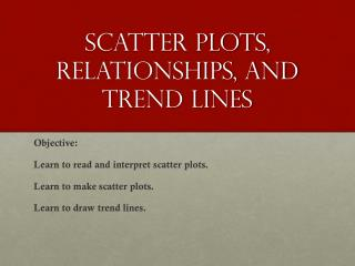 Scatter plots, relationships, and Trend lines