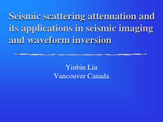 Seismic scattering attenuation and  its applications in seismic imaging and waveform inversion