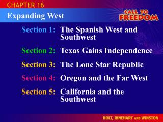 Section 1:	 The Spanish West and Southwest Section 2:	 Texas Gains Independence