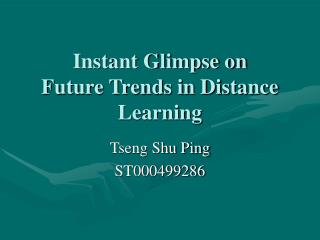 Instant Glimpse on  Future Trends in Distance Learning