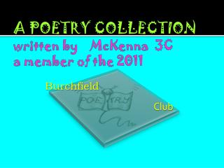 A POETRY COLLECTION  written by    McKenna  3C a member of the 2011